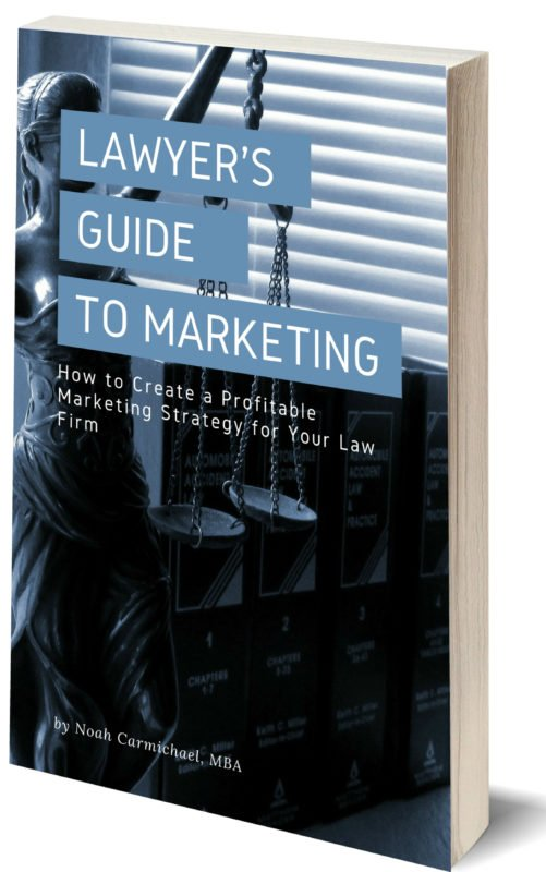 A Lawyer's Guide to Marketing: How to Create a Profitable Marketing Strategy for Your Law Firm