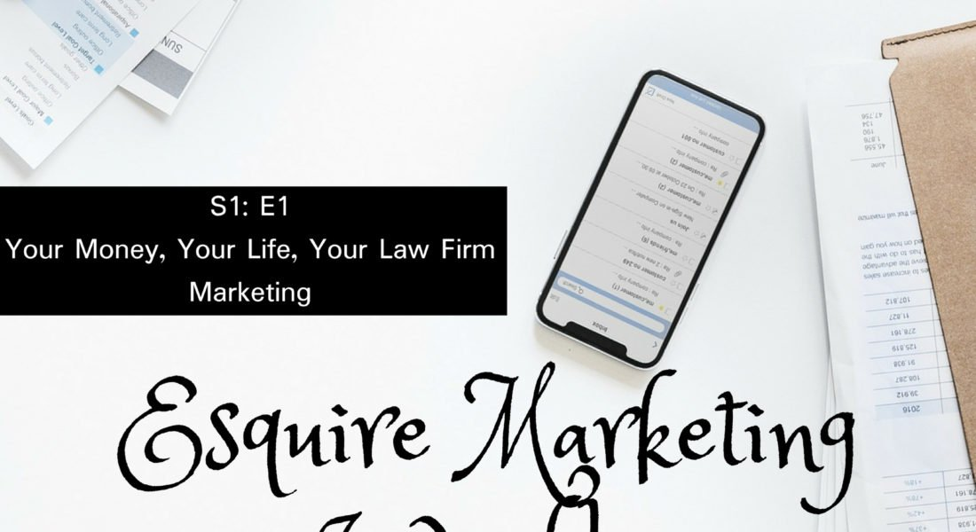 Your Money, Your Life, Your Law Firm Marketing